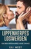 Lippenherpes loswerden: Gib dem Lippenherpes keine Chanc